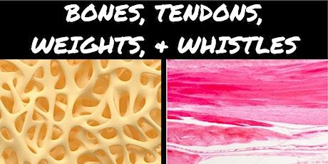 Bones, Tendons, Weights, & Whistles tickets