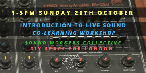 Live Sound Co-Learning Workshop at DIY Space for London