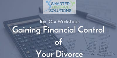 Gaining Financial Control  of  Your Divorce