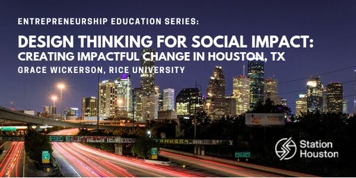 Design Thinking for Social Impact: Creating Impactful Change in Houston, TX