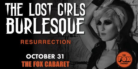 Lost Girls Burlesque - RESURRECTION - Halloween Night at The Fox tickets