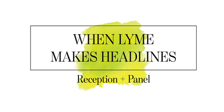 When Lyme Makes Headlines: a Project Lyme Reception and Panel tickets