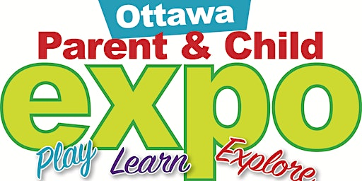 Ottawa Parent & Child Expo April 4 & 5, 2020 @ Nepean Sportsplex