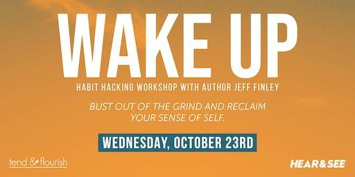 Wake Up: Habit Hacking Workshop with Author Jeff Finley