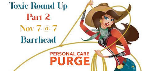 TOXIC ROUND UP  Part 2 - Personal Care Purge tickets