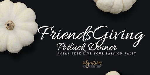 FriendsGiving Potluck Dinner and Live Your Passion Rally