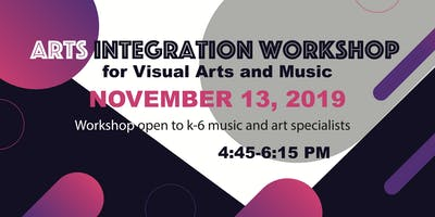 Arts Integration Workshop for Visual Arts and Music Specialists