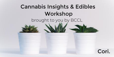 Cannabis Insights & Edibles Workshop, by BCCL, a Cori Initiative tickets