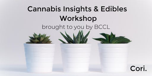 Cannabis Insights & Edibles Workshop, by BCCL, a Cori Initiative