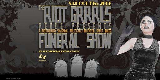 The Riot Grrrls Revue presents: A Campy & Queer Funeral Show SOLD OUT