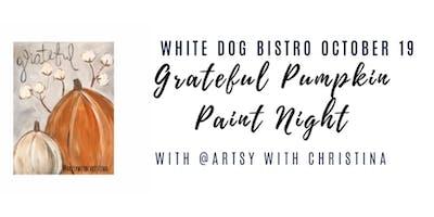 Grateful Pumpkin Paint Night @ White Dog Bistro