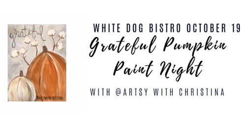 Grateful Pumpkin Paint Night @ White Dog Bistro