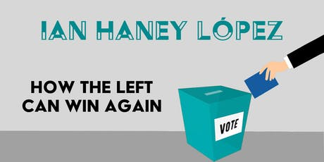Ian Haney López: How the Left Can Win Again tickets