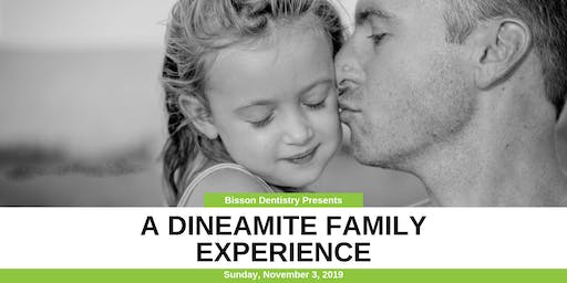 Bisson Dentistry Presents a DINEamite Family Experience