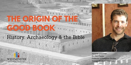 The Origin of the Good Book: History, Archaeology, & the Bible