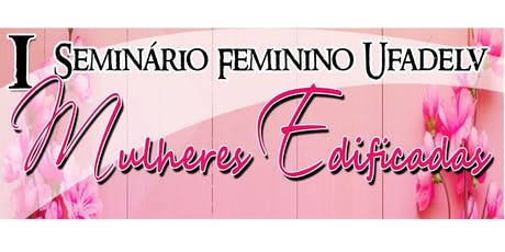 I Seminário Feminino UFADELV ingressos