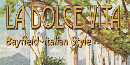 La Dolce Vita ~ Italy comes to Bayfield ~ SOLD OUT