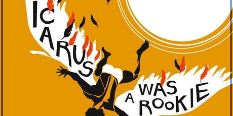 Icarus was a Rookie: He Did It All for the Nookie! tickets