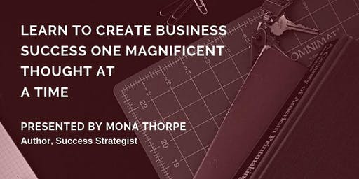 Workshop - Learn to Create Your Business Success One Magnificent Thought at a Time