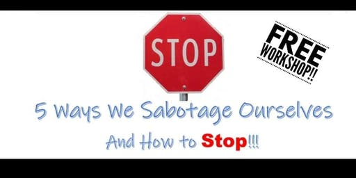 5 Ways We Sabotage Ourselves And How To Stop!