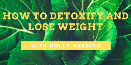 How to Detoxify and Lose Weight with Holly Harding tickets
