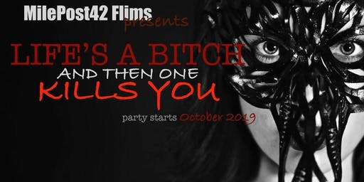 Life's A Bitch And Then One Kills You (ADVANCE SCREENING)