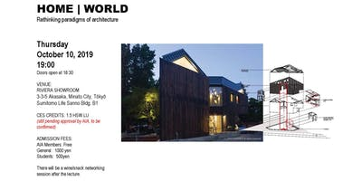AIA Japan Lecture Series: HOME | WORLD Rethinking paradigms of architecture