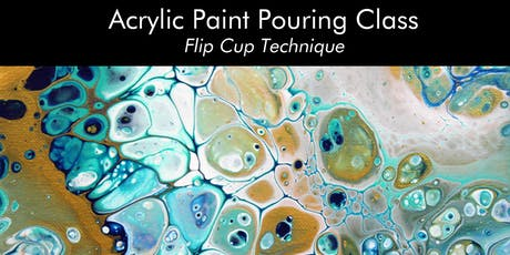 Acrylic Paint Pouring Class - Flip Cup Technique tickets