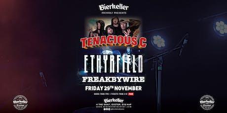 Tenacious G - Ethyrfield - Freakbywire tickets