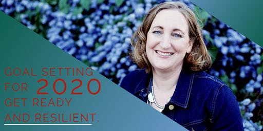 GOAL SETTING WORKSHOP : Get Resilient & Ready for 2020