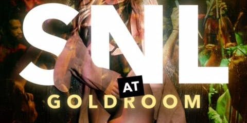 """SATURDAY NIGHT LIVE "" at GOLDROOM"