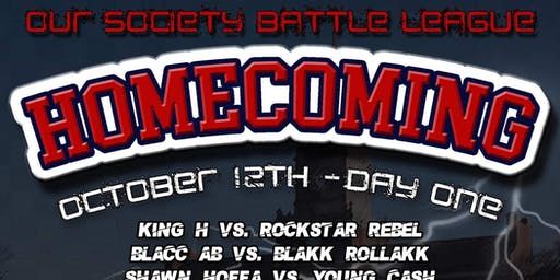 Our Society Battle League presents HOMECOMING a 2 day event