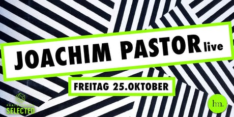 Selected Spezial mit Joachim Pastor Live Tickets