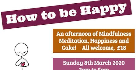 How To Be Happy! an afternoon of mindfulness, meditation, happiness & cake tickets
