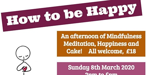How To Be Happy! an afternoon of mindfulness, meditation, happiness & cake