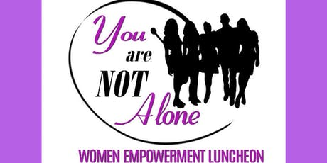 4th Annual - You Are Not Alone Women Empowerment Luncheon tickets