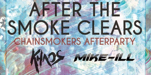 After the Smoke Clears (Chainsmokers Afterparty) w/Khaos & Mike-iLL