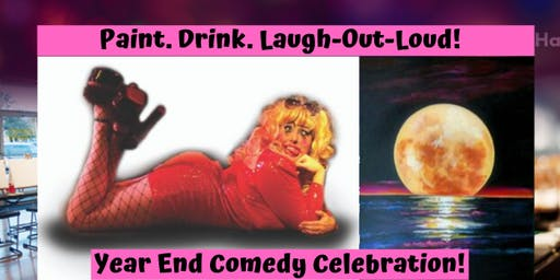 Paint. Drink. Laugh-Out-Loud Year End Comedy Celebration!