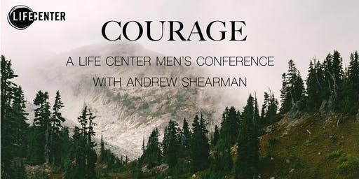 Courage - A Life Center Men's Conference
