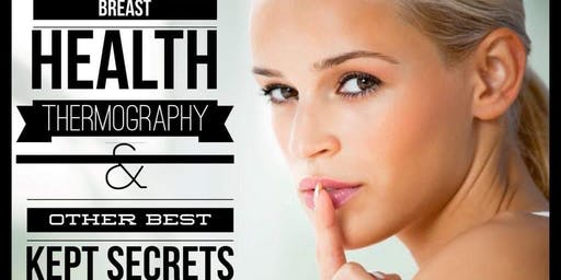 Breast Health Thermography & Other Best Kept Secrets