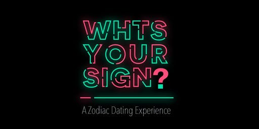 What's Your Sign, A Zodiac Dating Experience