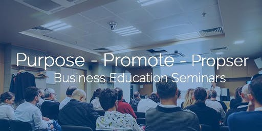 Purpose - Promote - Prosper:  Business Education Seminars