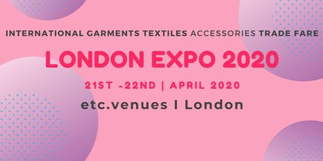 The London Expo 2020, International Garments & Fabrics Trade Fair tickets