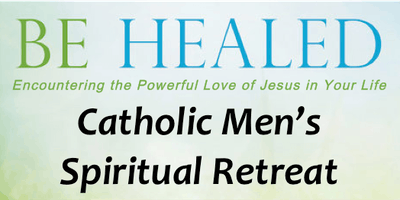 Be Healed - Catholic Men's Two Night Retreat
