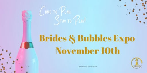 Induo's Inaugural Brides & Bubbles Expo! 18+