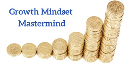 Growth Mindset Mastermind - FINAL ONE FOR 2019 tickets
