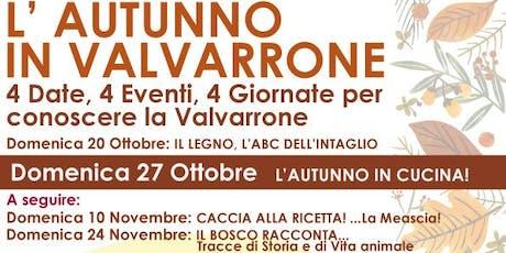 L'AUTUNNO IN VALVARRONE! LABORATORIO DI CUCINA TIPICA E STAGIONALE tickets