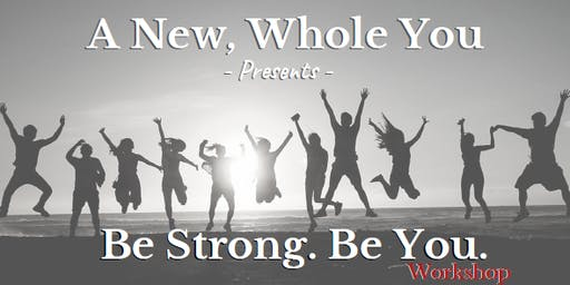 A New, Whole You:  Be You. Be Strong.