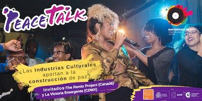 PeaceTalk ¿Las industrias culturales aportan a la construcción de paz?
