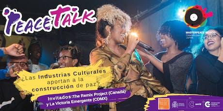 PeaceTalk ¿Las industrias culturales aportan a la construcción de paz? entradas